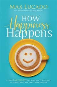How Happiness Happens by Max Lucado