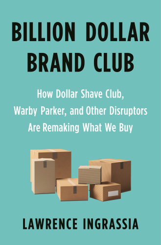 Billion Dollar Brand Club- How Dollar Shave Club, Warby Parker, and Other Disrupto...