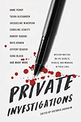 Private Investigations Mystery Writers on the Secrets, Riddles, and Wonders in T