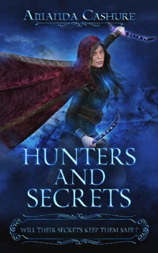 Hunters and Secrets Will their   Amanda Cashure
