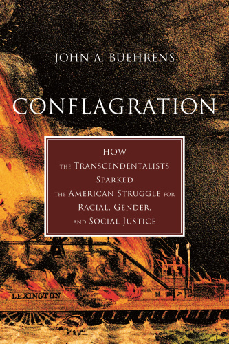 Conflagration- How the Transcendentalists Sparked the American Struggle for Racial...