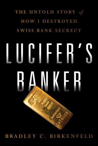 Lucifer's Banker The Untold Story of How I Destroyed Swiss Bank Secrecy