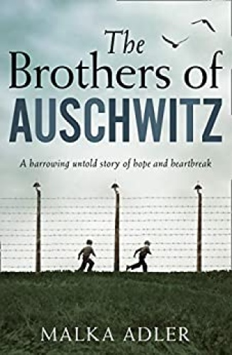 The Brothers of Auschwitz by Malka Adler