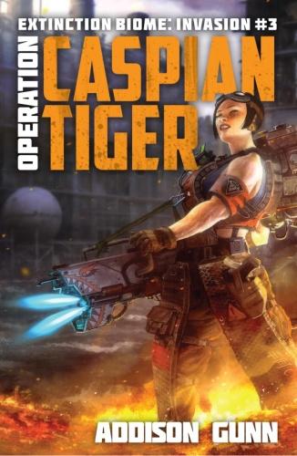 Extinction Biome Invasion 03 Operation Caspian Tiger   Addison Gunn
