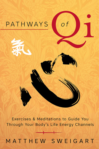 Pathways of Qi - Exercises & Meditations to Guide You Through Your Body's Life Ene...