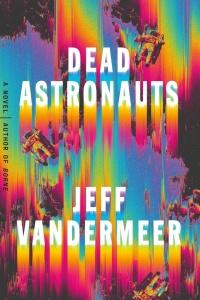 Dead Astronauts (Borne, n  3) by Jeff VanderMeer