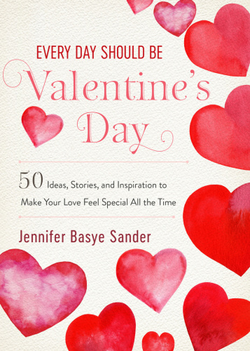 Every Day Should be Valentine's Day  50 Inspiring Ideas and Heartwarming Stories t...