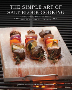 The Simple Art of Salt Block Cooking - Grill, Cure, Bake and Serve with Himalayan ...