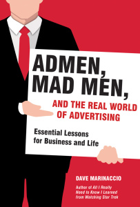 Admen, Mad Men, and the Real World of Advertising - Essential Lessons for Business...