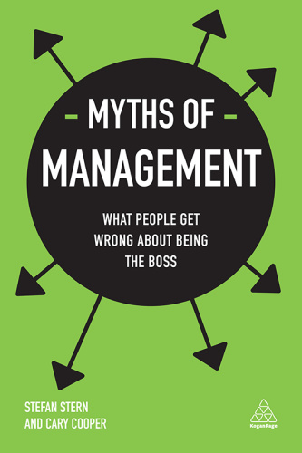 Myths of Management What People Get Wrong About Being the Boss