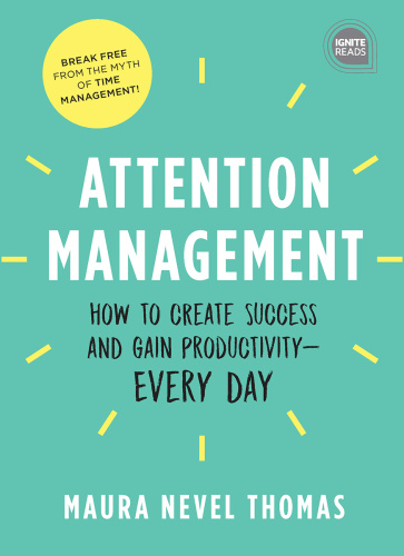 Attention Management How to Create Success and Gain Productivity Every Day by Maur...