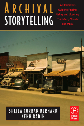Archival Storytelling  A Filmmaker's Guide to Finding, Using, and Licensing Third ...