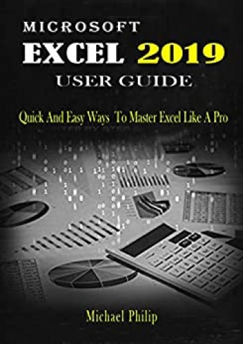 MICROSOFT EXCEL  USER GUIDE - Quick And Easy Ways to Master Excel like a Pro (2019)