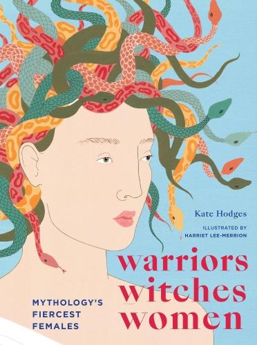 Warriors, Witches, Women  Celebrating mythology's fiercest females