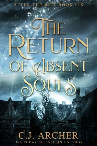 The Return of Absent Souls by C  J  Archer