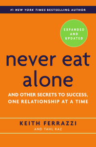 Never Eat Alone, Expanded and Updated   And Other Secrets to Success, One Relation...
