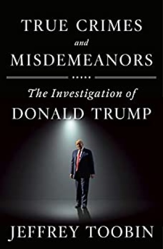 True Crimes and Misdemeanors  The Investigation of Donald Trump by Jeffrey Toobin