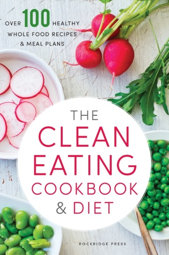 Clean Eating Cookbook & Diet   Over 100 Healthy Whole Food Recipes & Meal Plans