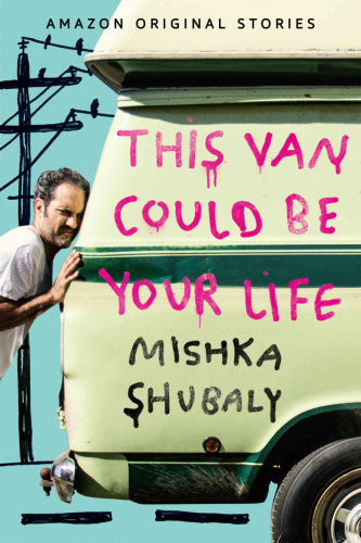 This Van Could Be Your Life by Mishka Shubaly