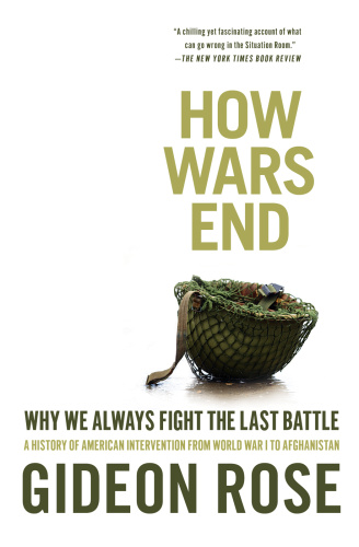How Wars End Why We Always Fight the Last Battle,