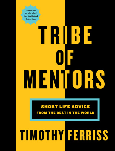 Tribe of Mentors Short Life Advice from the Best in the World by Tim Ferriss
