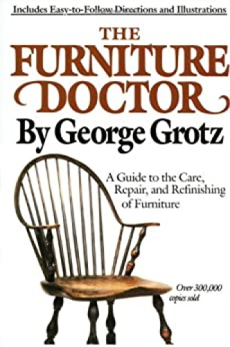 The Furniture Doctor   A Guide to the Care, Repair, and Refinishing of Furniture