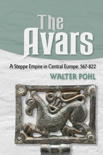 The Avars A Steppe Empire in Central Europe 567 822