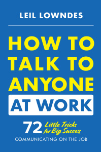 How to Talk to Anyone at Work - 72 Little Tricks for Big Success Communicating on ...