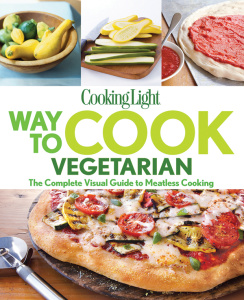 COOKING LIGHT Way to Cook Vegetarian - The Complete Visual Guide To Meatless Cooking