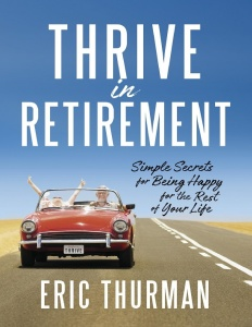 Thrive in Retirement- Simple Secrets for Being Happy for the Rest of Your Life