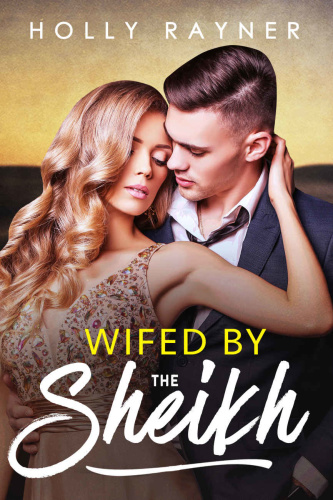 Wifed By The Sheikh (All He Desires Book 3 - Holly Rayner