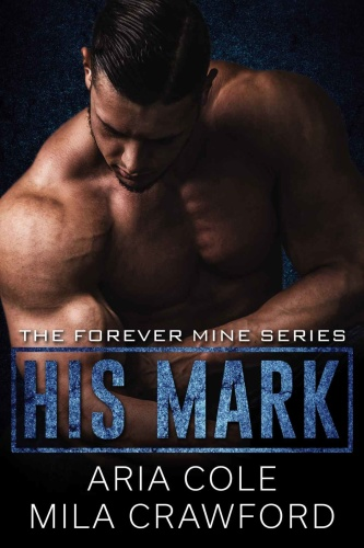 His Mark (Forever Mine 1)   Mila Crawford, Aria Cole