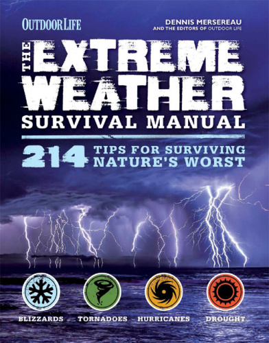 The Extreme Weather Survival Manual - 214 Tips for Surviving Nature's Worst