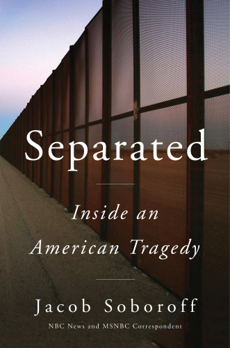 Separated Inside an American Tragedy by Jacob Soboroff