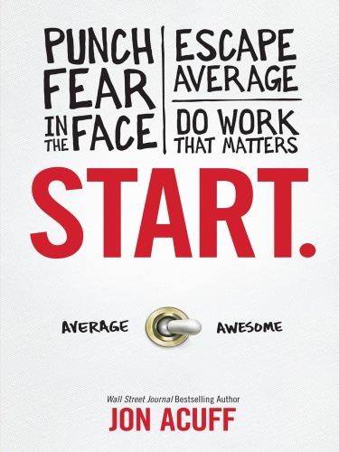 Start  Punch Fear in the Face, Escape Average and Do Work That Matters