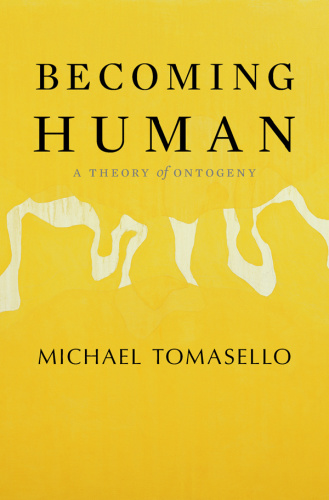 Becoming Human  A Theory of Ontogeny - Michael Tomasello